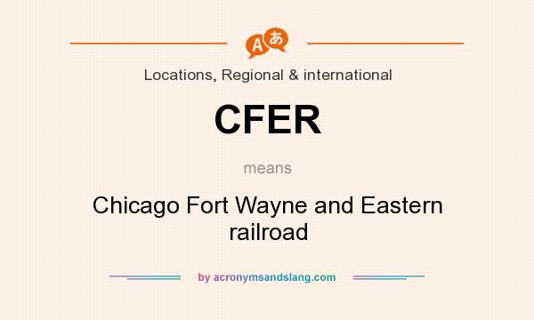 What does CFER mean? It stands for Chicago Fort Wayne and Eastern railroad