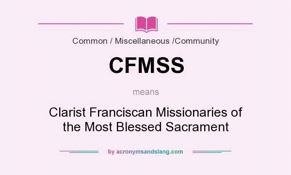 What does CFMSS mean? It stands for Clarist Franciscan Missionaries of the Most Blessed Sacrament
