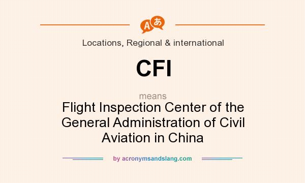 What does CFI mean? It stands for Flight Inspection Center of the General Administration of Civil Aviation in China
