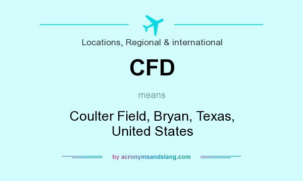 What does CFD mean? It stands for Coulter Field, Bryan, Texas, United States