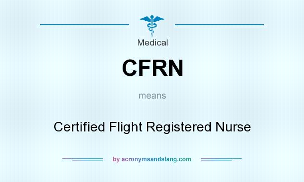 What does CFRN mean? It stands for Certified Flight Registered Nurse