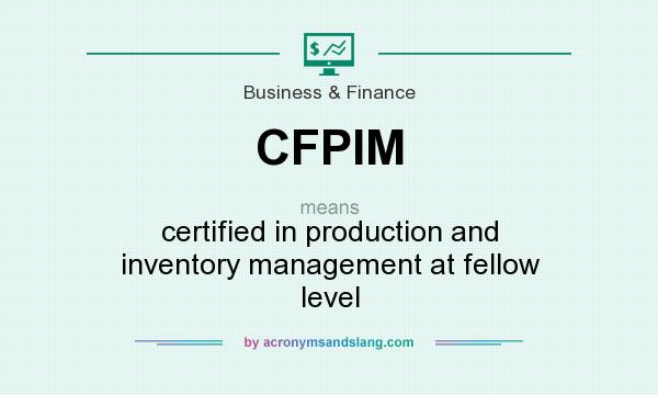 What does CFPIM mean? It stands for certified in production and inventory management at fellow level