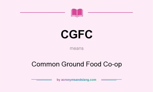 What does CGFC mean? It stands for Common Ground Food Co-op