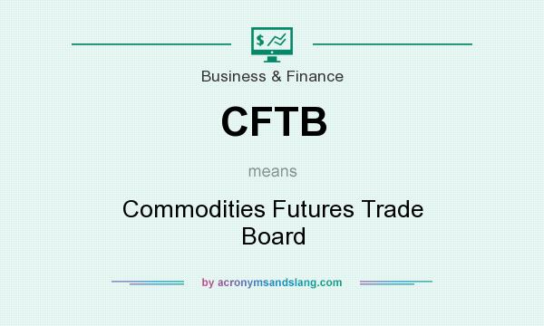 What does CFTB mean? It stands for Commodities Futures Trade Board