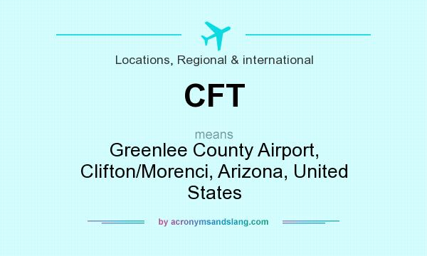 What does CFT mean? It stands for Greenlee County Airport, Clifton/Morenci, Arizona, United States