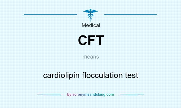 What does CFT mean? It stands for cardiolipin flocculation test