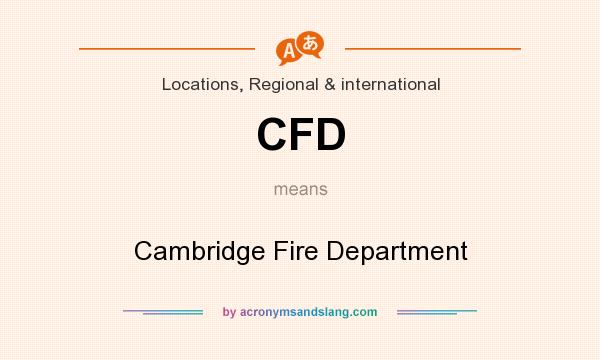 What does CFD mean? It stands for Cambridge Fire Department