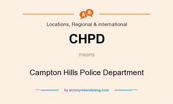 What does CHPD mean? It stands for Campton Hills Police Department