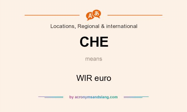 What does CHE mean? It stands for WIR euro