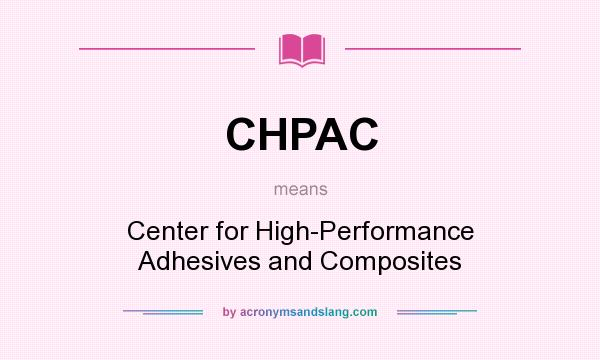 What does CHPAC mean? It stands for Center for High-Performance Adhesives and Composites
