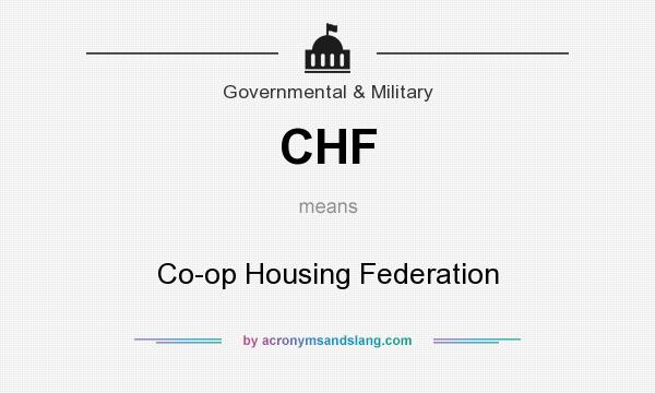What does CHF mean? It stands for Co-op Housing Federation