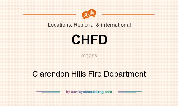 What does CHFD mean? It stands for Clarendon Hills Fire Department