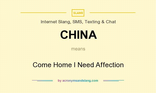 What does CHINA mean? It stands for Come Home I Need Affection