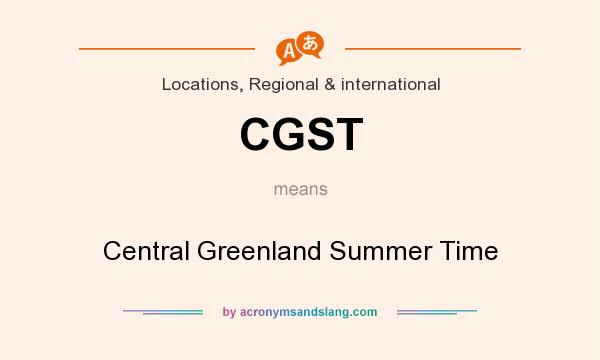 What does CGST mean? It stands for Central Greenland Summer Time