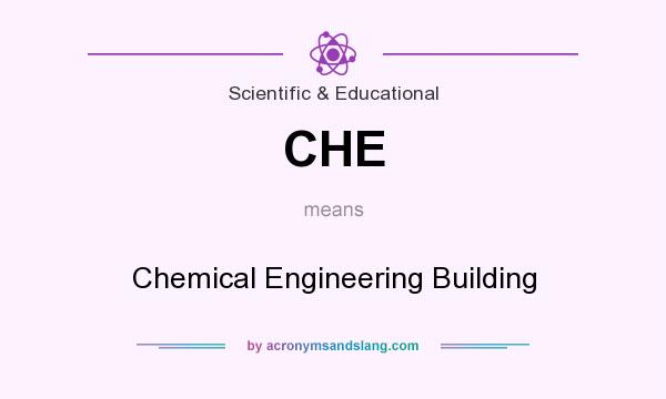 What does CHE mean? It stands for Chemical Engineering Building