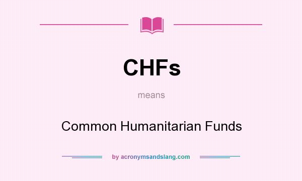 What does CHFs mean? It stands for Common Humanitarian Funds