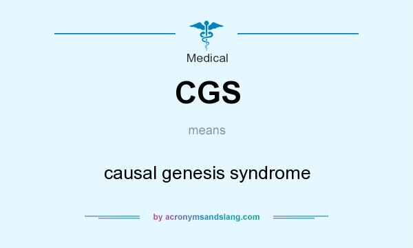 What does CGS mean? It stands for causal genesis syndrome