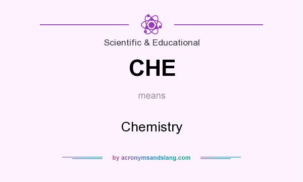 What does CHE mean? It stands for Chemistry