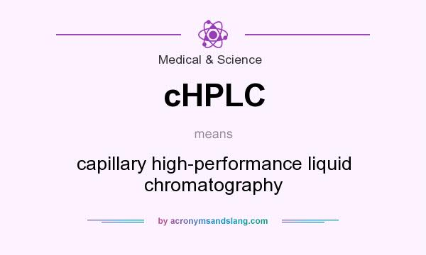 What does cHPLC mean? It stands for capillary high-performance liquid chromatography