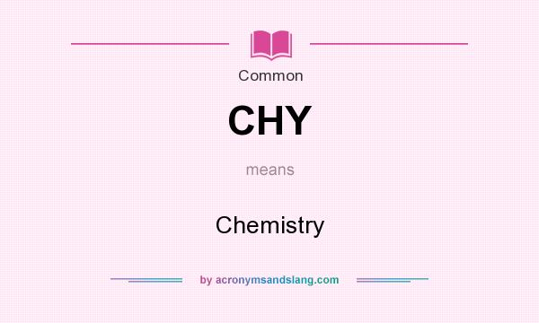What does CHY mean? It stands for Chemistry