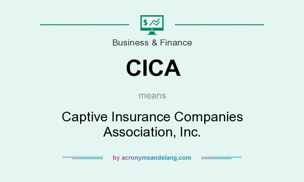 What does CICA mean? It stands for Captive Insurance Companies Association, Inc.