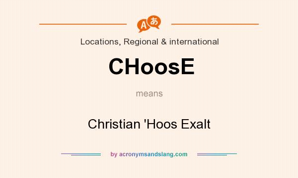 What does CHoosE mean? It stands for Christian `Hoos Exalt