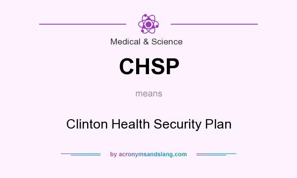 What does CHSP mean? It stands for Clinton Health Security Plan