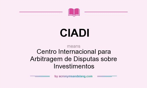 What does CIADI mean? It stands for Centro Internacional para Arbitragem de Disputas sobre Investimentos