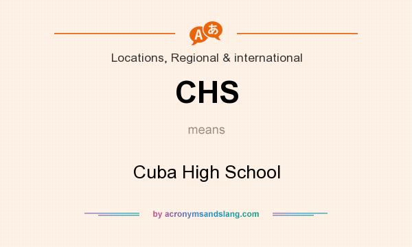What does CHS mean? It stands for Cuba High School