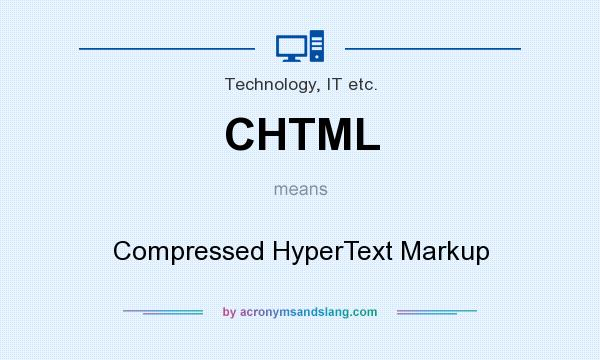 What does CHTML mean? It stands for Compressed HyperText Markup