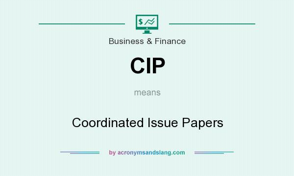What does CIP mean? It stands for Coordinated Issue Papers