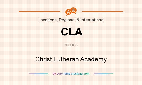 What does CLA mean? It stands for Christ Lutheran Academy