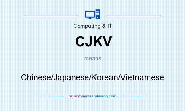 What does CJKV mean? It stands for Chinese/Japanese/Korean/Vietnamese