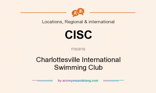What does CISC mean? It stands for Charlottesville International Swimming Club