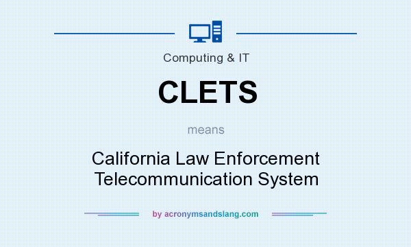 What does CLETS mean? It stands for California Law Enforcement Telecommunication System