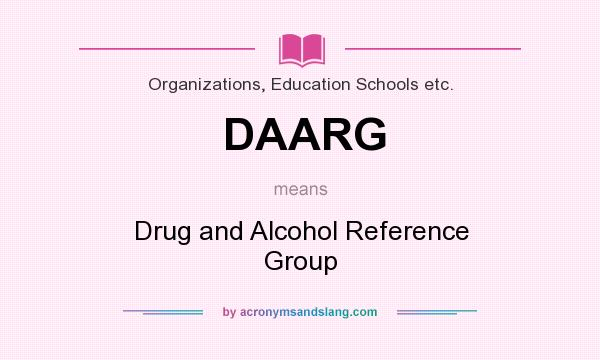 What does DAARG mean? It stands for Drug and Alcohol Reference Group