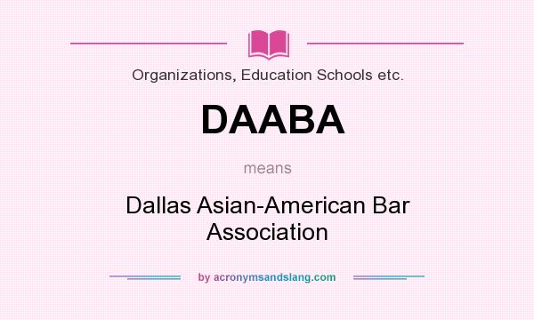 What does DAABA mean? It stands for Dallas Asian-American Bar Association