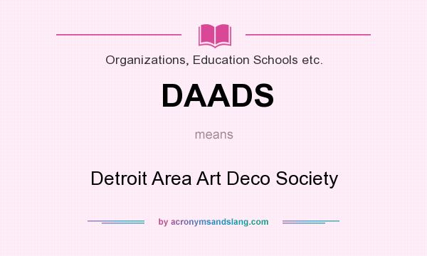 What does DAADS mean? It stands for Detroit Area Art Deco Society