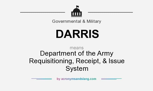 What does DARRIS mean? It stands for Department of the Army Requisitioning, Receipt, & Issue System