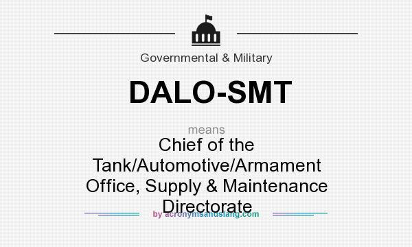 What does DALO-SMT mean? It stands for Chief of the Tank/Automotive/Armament Office, Supply & Maintenance Directorate