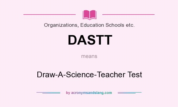 What does DASTT mean? It stands for Draw-A-Science-Teacher Test