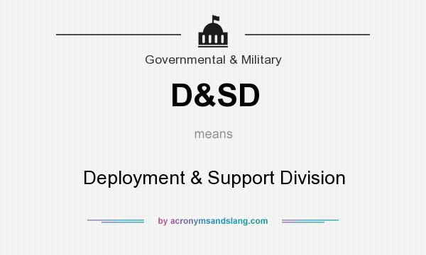 What does D&SD mean? It stands for Deployment & Support Division
