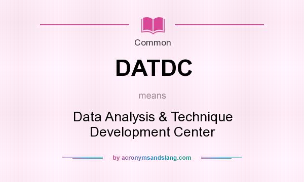 What does DATDC mean? It stands for Data Analysis & Technique Development Center