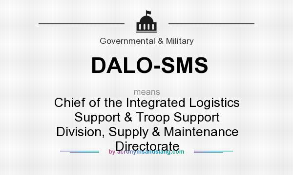 What does DALO-SMS mean? It stands for Chief of the Integrated Logistics Support & Troop Support Division, Supply & Maintenance Directorate
