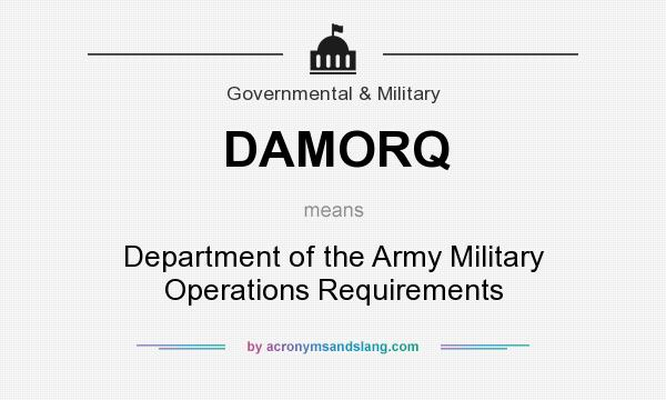 What does DAMORQ mean? It stands for Department of the Army Military Operations Requirements