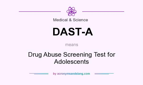 What does DAST-A mean? It stands for Drug Abuse Screening Test for Adolescents