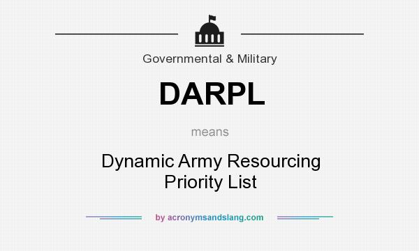 What does DARPL mean? It stands for Dynamic Army Resourcing Priority List