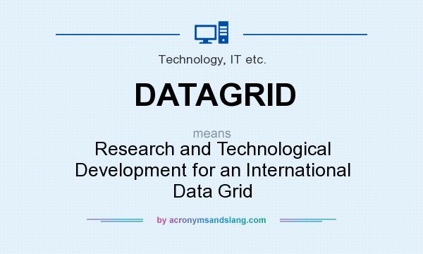 What does DATAGRID mean? It stands for Research and Technological Development for an International Data Grid