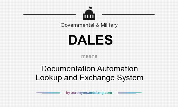 What does DALES mean? It stands for Documentation Automation Lookup and Exchange System