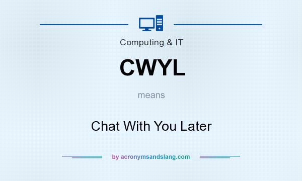 What does CWYL mean? It stands for Chat With You Later